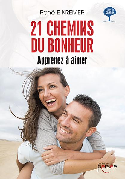 21 Chemins du bonheur - Apprenez à aimer