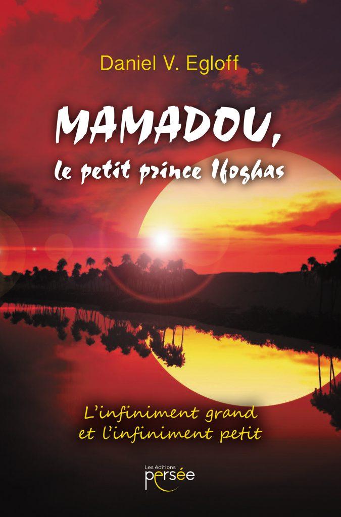 Mamadou, le petit prince Ifoghas. L'infiniment grand et l'infiniment petit. - Editions Persée