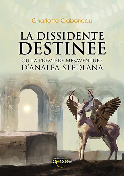 La Dissidente Destinée (ou la première mésaventure d'Analea Stedlana)