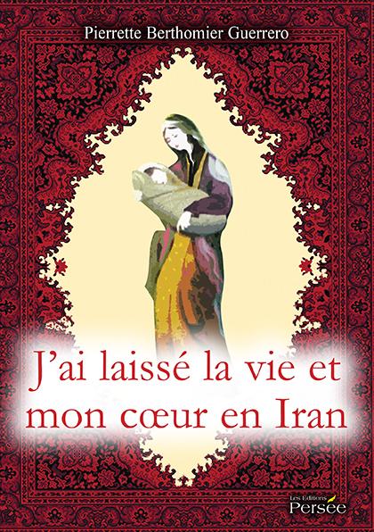 J'ai laissé la vie et mon cœur en Iran